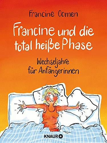 Francine und die total heiße Phase: Wechseljahre für Anfängerinnen