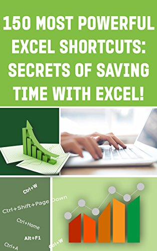 """""""150 MOST POWERFUL EXCEL SHORTCUTS: SECRETS of SAVING TIME WITH EXCEL!"""" (Save Your Time With MS Excel! Book 7)"""