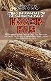 Libro de Recetas de La Máquina para Hacer Pan: El libro de Cocina Paso a Paso con Recetas a Prueba...