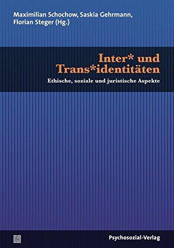 Inter* und Trans*identitäten: Ethische, soziale und juristische Aspekte (Beiträge zur Sexualforschung)