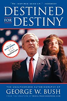 Destined for Destiny: The Unauthorized Autobiography of George W. Bush by [Scott Dikkers, Peter Hilleren]