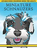 Lovable Dogs Coloring Book for Adults MINIATURE SCHNAUZERS with Funny Quotes From Dogs: Gray Scale Fast & Fun No Drawing Required Pencil Marker Pen ... Men Women Boys Girls Inspirational Cute Book