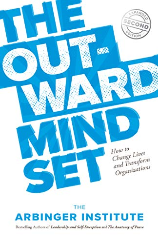 The Outward Mindset: How to Change Lives and Transform Organizations by [The Arbinger Institute]