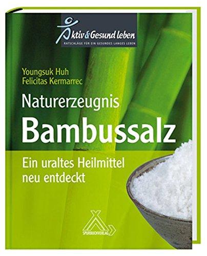 Naturerzeugnis Bambussalz: Ein uraltes Heilmittel neu entdeckt