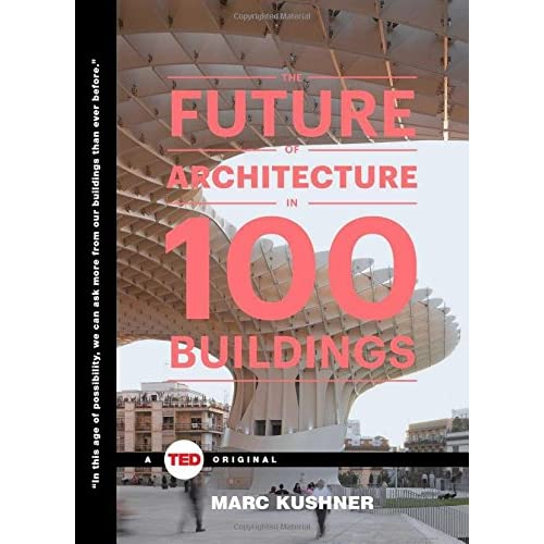 e4e6a060cc6 The Future of Architecture in 100 Buildings (TED Books)