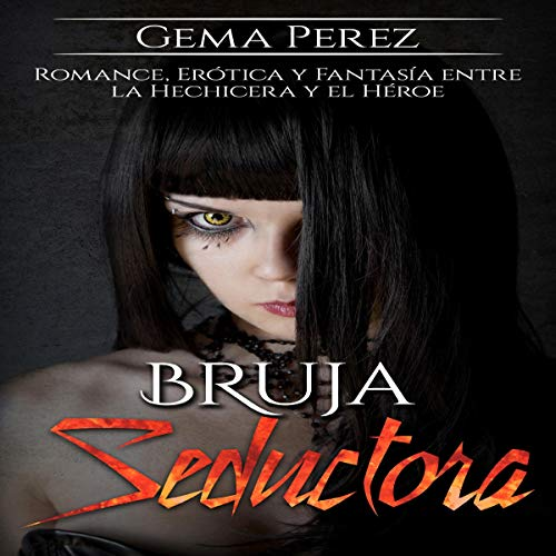 Bruja Seductora [Seductive Witch]     Romance, Erótica y Fantasía entre la Hechicera y el Héroe (Novela de Fantasía Oscura, Romántica y Erótica, Volumen 1)              By:                                                                                                                                 Gema Perez                               Narrated by:                                                                                                                                 M. Bella                      Length: 2 hrs and 59 mins     Not rated yet     Overall 0.0