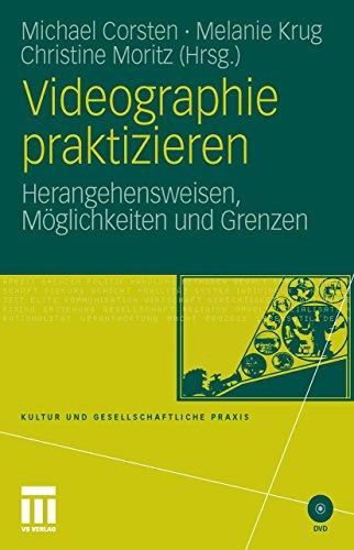 Videographie praktizieren: Herangehensweisen, Möglichkeiten und Grenzen (Kultur und gesellschaftliche Praxis)