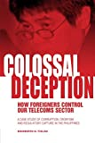 Colossal Deception: How Foreigners Control Our Telecoms Sector: A Case Study of Corruption, Cronyism and Regulatory Capture in the Philippines