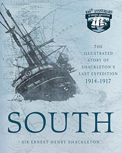 South: The Illustrated Story of Shackleton's Last Expedition 1914-1917 [Idioma Inglés]