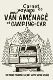 Carnet de voyage: Journal de bord pour préparer et réussir votre voyage en camping-car ou camion aménagé   Cahier à compléter pour notre vos ... parcourt   Cadeau pour Noel ou Anniversaire