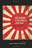 Reading Colonial Japan: Text, Context, and Critique
