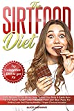 Sirtfood Diet: Tasty Recipes to Use Skinny Gene to Heal your Body & Easily Burn Fat for Rapid Weight Loss + BONUS Food and Meal Plans for Getting Lean and Staying Healthy | Vegan Choices Included