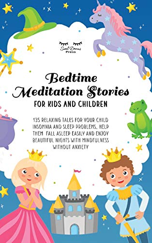 Compare Textbook Prices for Bedtime Meditation Stories for Kids and Children: 135 Relaxing Tales for Your Child Insomnia & Sleep Problems, Help Them Fall Asleep Easily and Enjoy Beautiful Nights With Mindfulness Without Anxiety  ISBN 9781801184168 by Moon, Astrid,Press, Sweet Dreams