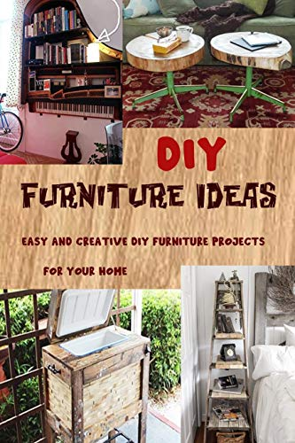 DIY Furniture Ideas: Easy and Creative DIY Furniture Projects for Your Home: Gift Ideas for Holiday