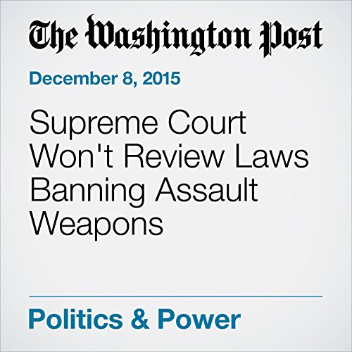 Supreme Court Won't Review Laws Banning Assault Weapons cover art