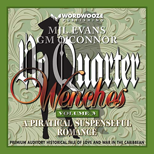 No Quarter: Wenches     A Piratical Suspenseful Romance, Volume 3              By:                                                                                                                                 M. J. L. Evans,                                                                                        GM O'Connor                               Narrated by:                                                                                                                                 Anne Marie Lewis                      Length: 4 hrs and 1 min     1 rating     Overall 5.0