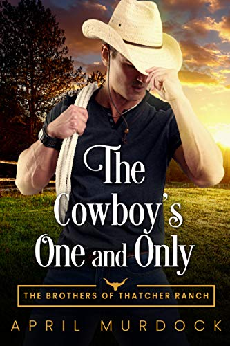 The Cowboy's One and Only (The Brothers of Thatcher Ranch Book 1) by [April Murdock]