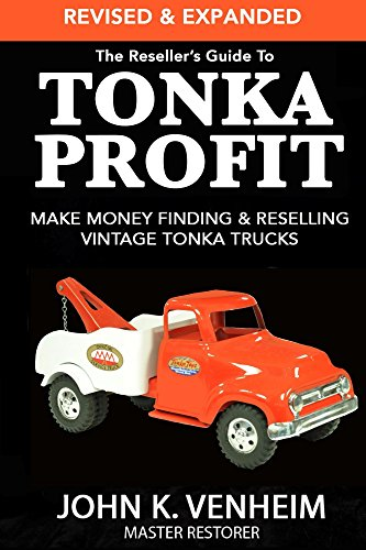 The Reseller's Guide To Tonka Profit Revised & Expanded: Make Money Finding And Reselling Vintage Tonka Trucks (English Edition)