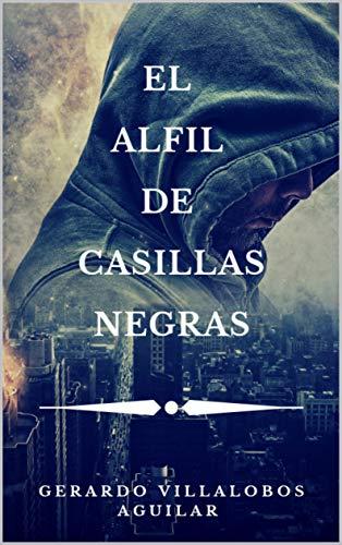 El Alfil de Casillas Negras de Gerardo Villalobos Aguilar
