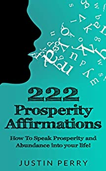 222 Prosperity Affirmations:: How To Speak Prosperity and Abundance into your life! by [Justin Perry, Ericka Perry]