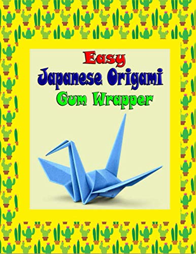 Easy Japanese Origami Gum Wrapper: Projects About origami butterfly, origami bird, origami Frogs, origami flowers... 196 Pages 8.5X11