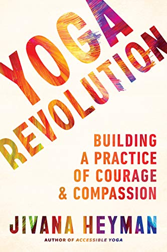 Yoga Revolution: Building a Practice of Courage and Compassion