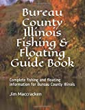Bureau County Illinois Fishing & Floating Guide Book: Complete fishing and floating information for Bureau County Illinois (Illinois Fishing & Floating Guide Books)