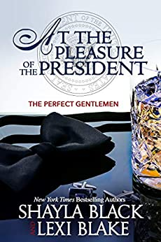 At the Pleasure of the President (Perfect Gentlemen Book 5) by [Shayla Black, Lexi Blake]