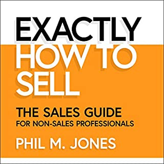Exactly How to Sell     The Sales Guide for Non-Sales Professionals              Auteur(s):                                                                                                                                 Phil M. Jones                               Narrateur(s):                                                                                                                                 Phil M. Jones                      Durée: 3 h et 49 min     2 évaluations     Au global 5,0