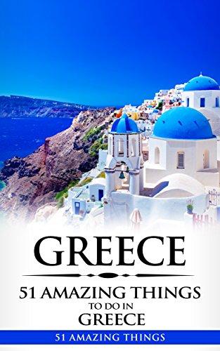 Greece: Greece Travel Guide: 51 Amazing Things to Do in Greece (2017 Travel Guides, Athens Travel, Rhodes Trave, Crete Travel, Santorini Travel, Greek Islands Book 1) (English Edition)
