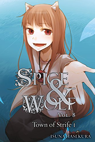 Spice and Wolf, Vol. 8 (light novel): The Town of Strife I (English Edition)