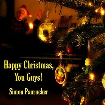 Happy Christmas, You Guys!