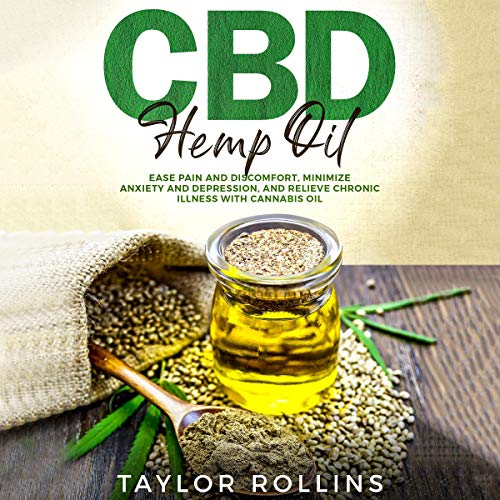 CBD Hemp Oil: Ease Pain and Discomfort, Minimize Anxiety and Depression, and Relieve Chronic Illness with Cannabis Oil. audiobook cover art