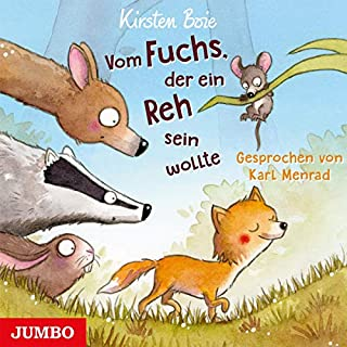 Vom Fuchs, der ein Reh sein wollte                   Autor:                                                                                                                                 Kirsten Boie                               Sprecher:                                                                                                                                 Karl Menrad                      Spieldauer: 4 Std. und 17 Min.     5 Bewertungen     Gesamt 5,0
