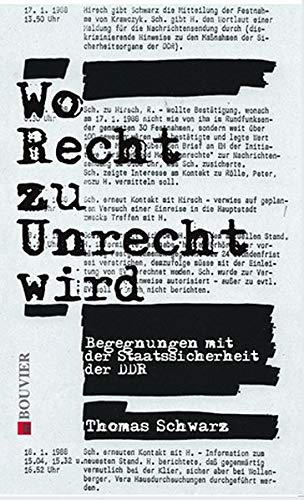 Wo Recht zu Unrecht wird: Begegnungen mit der Staatssicherheit der DDR