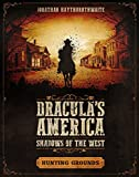 Dracula's America. Shadows Of The West. Hunting Grounds