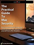 The Practical Guide To Mac Security: How to avoid malware, keep your online accounts safe, and protect yourself from other disasters. (English Edition)
