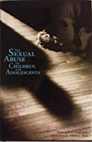 The Sexual Abuse Of Children and Adolescents 0761300589 Book Cover