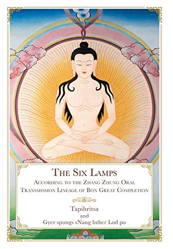 The Six Lamps: According to the Zhang Zhung Oral Transmission Lineage...