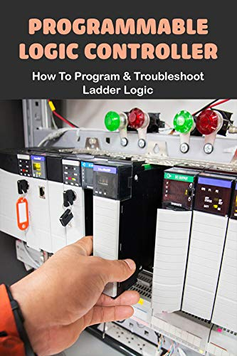 Programmable Logic Controller: How To Program & Troubleshoot Ladder Logic: Electrical Ladder Diagram Symbols (English Edition)