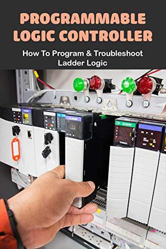 Programmable Logic Controller: How To Program & Troubleshoot Ladder Logic: Electrical Ladder Diagram Symbols (English Edition)