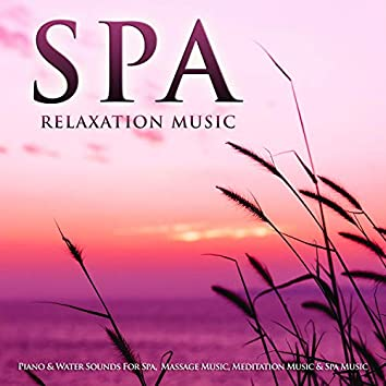 Spa Relaxation Music: Piano & Water Sounds For Spa,  Massage Music, Meditation Music & Spa Music