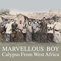 Marvellous Boy: Calypso From West Africa by Marvellous Boy: Calypso From West Africa (2009-03-31)