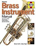 Brass Instrument Manual: How to buy, maintain and set up your trumpet, trom: How to Buy, Maintain and Set Up Your Trumpet, Trombone, Tuba, Horn and Cornet (Haynes Manual/Music)