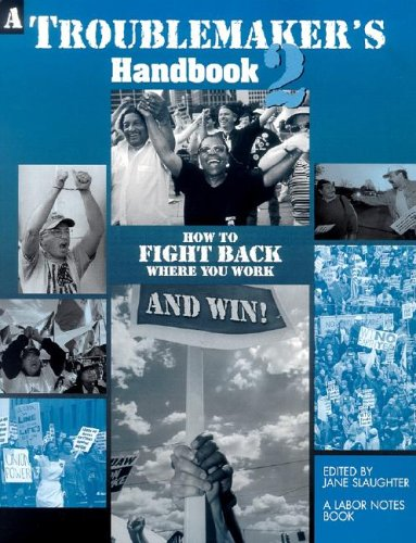 A Troublemaker's Handbook 2: How to Fight Back Where You...