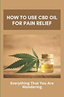 How To Use CBD Oil For Pain Relief: Everything That You Are Wondering: Description Of Cbd Hemp Oil