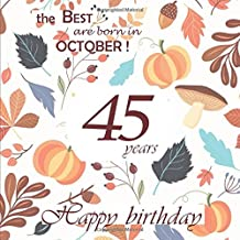The Best are born in October ! Happy Birthday 45 years: Guestbook, Autumn, 68 pages, Size 21,59 x 21,59 cm