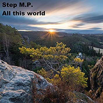 Step M.P.-All This World