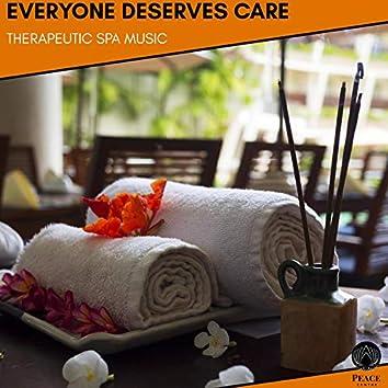 Everyone Deserves Care - Therapeutic Spa Music