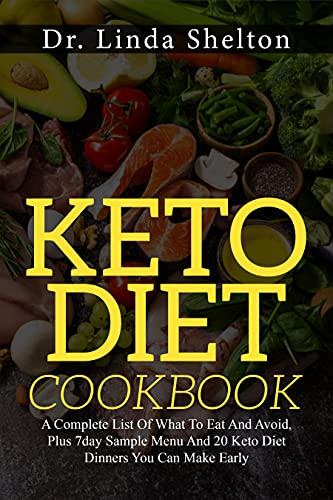 Keto Diet Cookbook: A Complete List Of What To Eat And Avoid, Plus 7day...